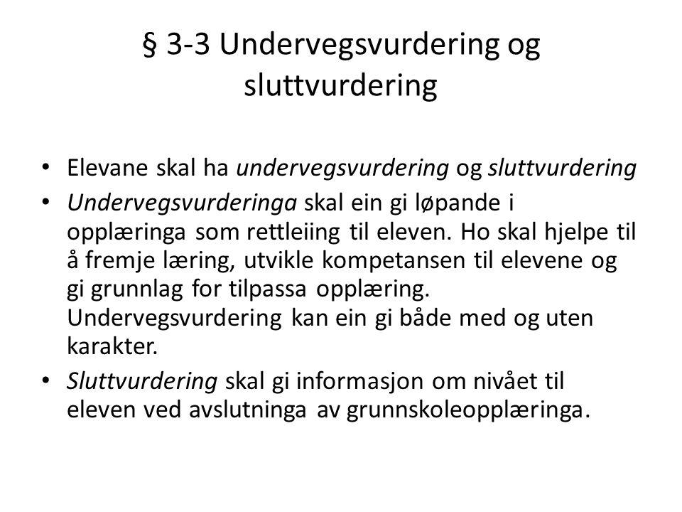 § 3-3 Undervegsvurdering og sluttvurdering • Elevane skal ha undervegsvurdering og sluttvurdering • Undervegsvurderinga skal ein gi løpande i opplærin