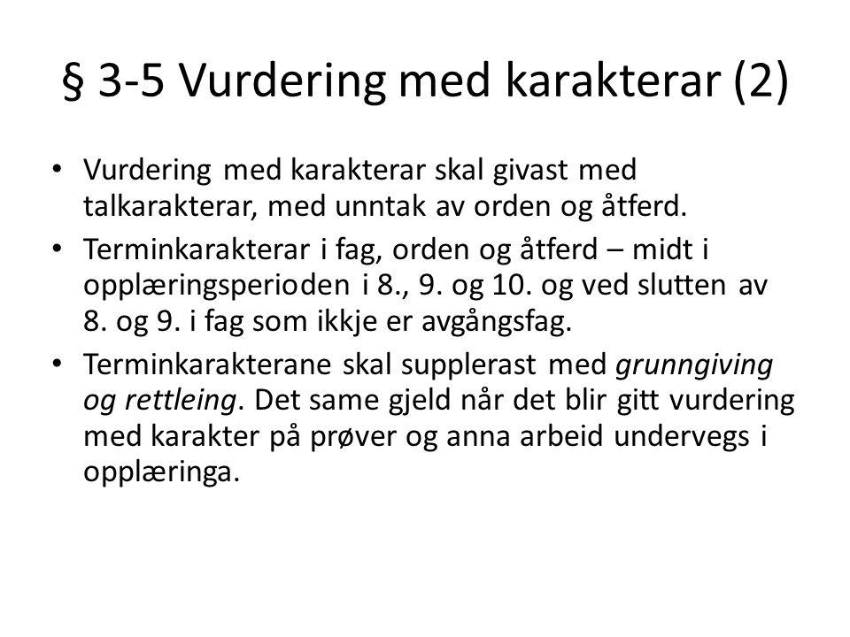 § 3-5 Vurdering med karakterar (2) • Vurdering med karakterar skal givast med talkarakterar, med unntak av orden og åtferd. • Terminkarakterar i fag,