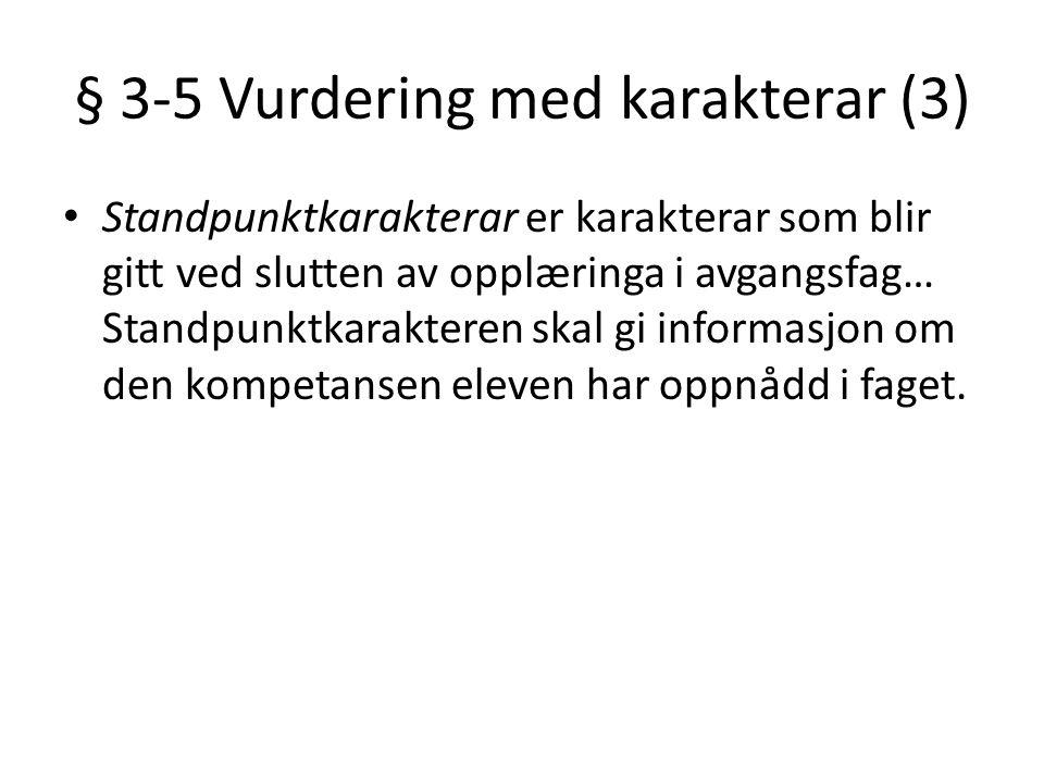 § 3-5 Vurdering med karakterar (3) • Standpunktkarakterar er karakterar som blir gitt ved slutten av opplæringa i avgangsfag… Standpunktkarakteren ska