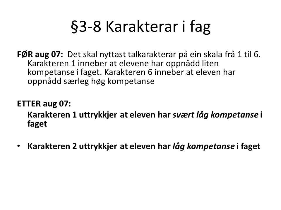 §3-8 Karakterar i fag FØR aug 07: Det skal nyttast talkarakterar på ein skala frå 1 til 6. Karakteren 1 inneber at elevene har oppnådd liten kompetans