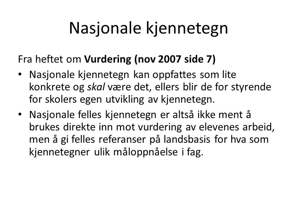Nasjonale kjennetegn Fra heftet om Vurdering (nov 2007 side 7) • Nasjonale kjennetegn kan oppfattes som lite konkrete og skal være det, ellers blir de