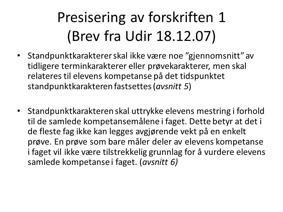 """Presisering av forskriften 1 (Brev fra Udir 18.12.07) • Standpunktkarakterer skal ikke være noe """"gjennomsnitt"""" av tidligere terminkarakterer eller prø"""