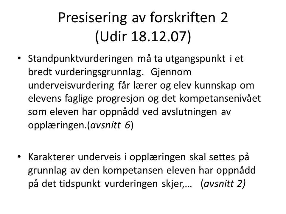 Presisering av forskriften 2 (Udir 18.12.07) • Standpunktvurderingen må ta utgangspunkt i et bredt vurderingsgrunnlag. Gjennom underveisvurdering får