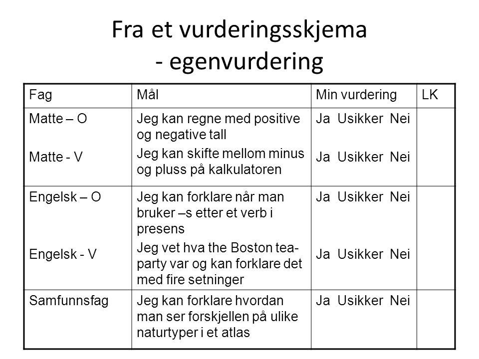 Fra et vurderingsskjema - egenvurdering FagMålMin vurderingLK Matte – O Matte - V Jeg kan regne med positive og negative tall Jeg kan skifte mellom mi
