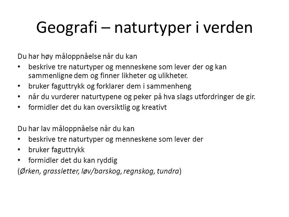 Geografi – naturtyper i verden Du har høy måloppnåelse når du kan • beskrive tre naturtyper og menneskene som lever der og kan sammenligne dem og finn