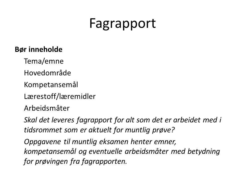 Fagrapport Bør inneholde Tema/emne Hovedområde Kompetansemål Lærestoff/læremidler Arbeidsmåter Skal det leveres fagrapport for alt som det er arbeidet