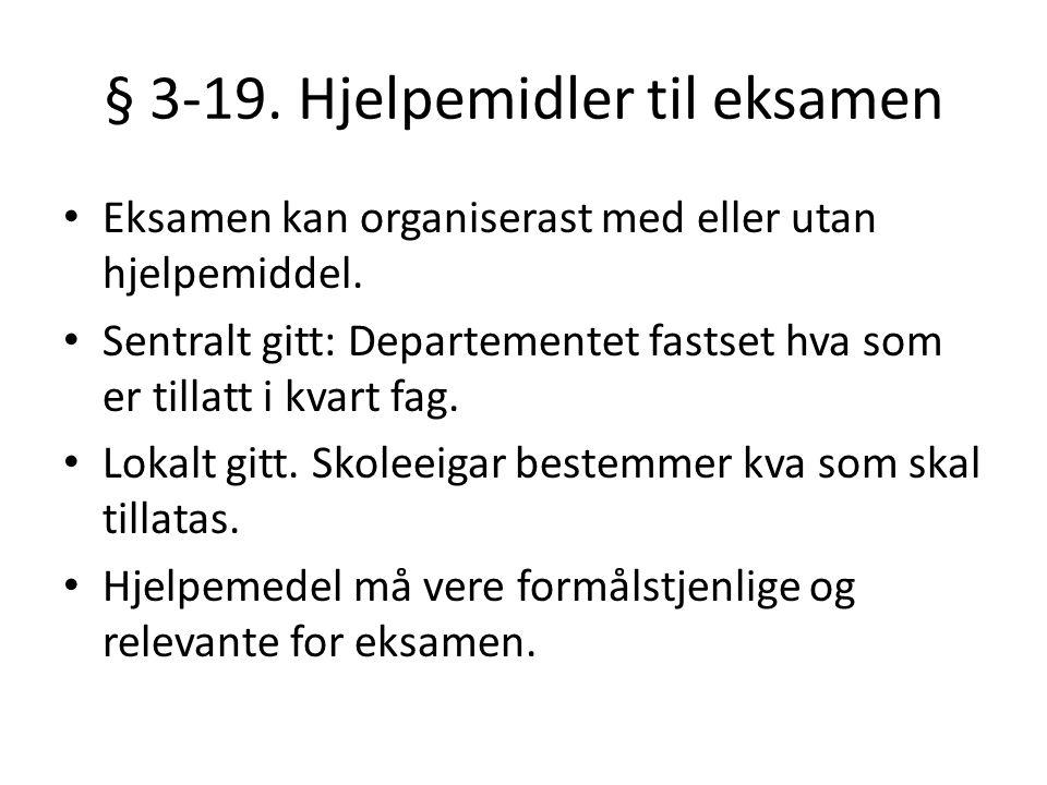 § 3-19. Hjelpemidler til eksamen • Eksamen kan organiserast med eller utan hjelpemiddel. • Sentralt gitt: Departementet fastset hva som er tillatt i k