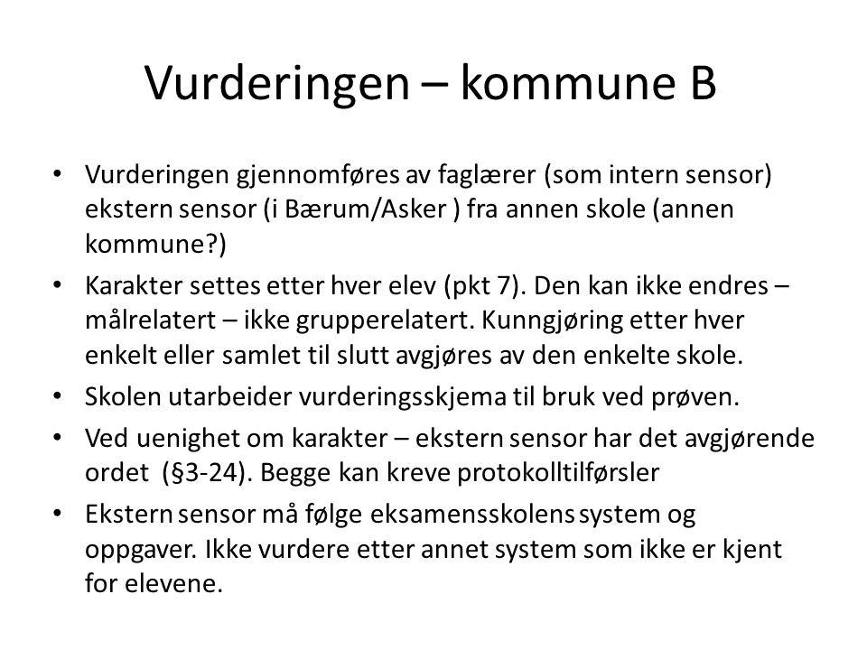 Vurderingen – kommune B • Vurderingen gjennomføres av faglærer (som intern sensor) ekstern sensor (i Bærum/Asker ) fra annen skole (annen kommune?) •