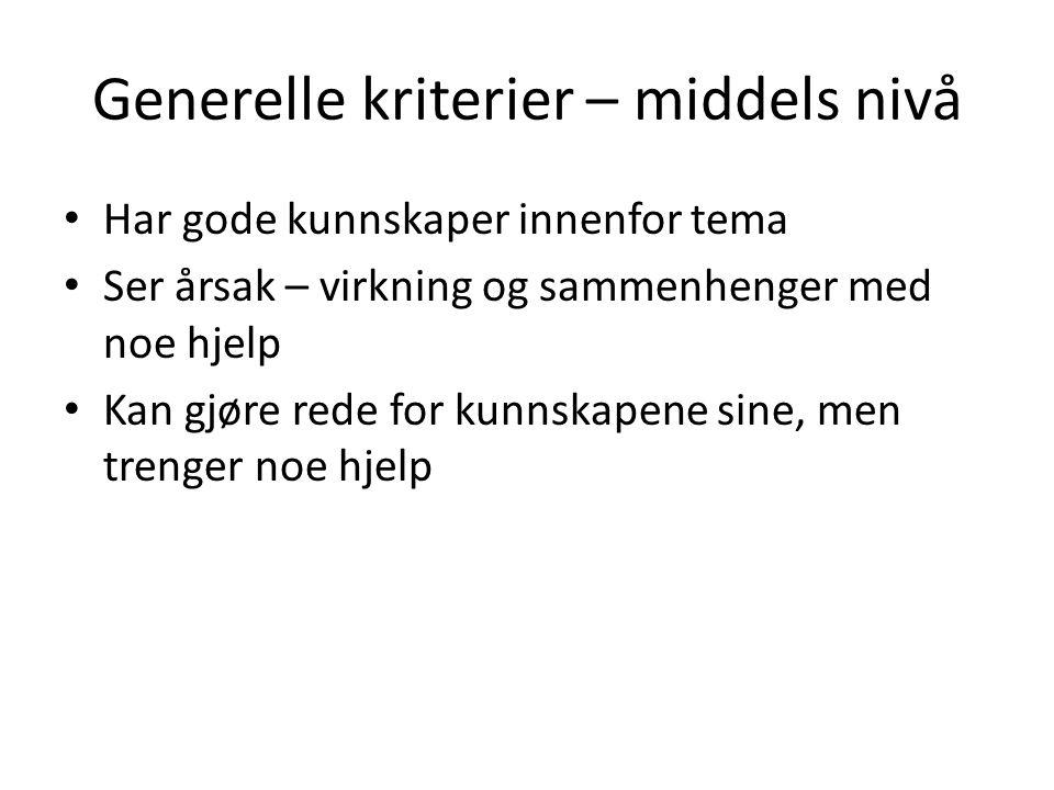 Generelle kriterier – middels nivå • Har gode kunnskaper innenfor tema • Ser årsak – virkning og sammenhenger med noe hjelp • Kan gjøre rede for kunns