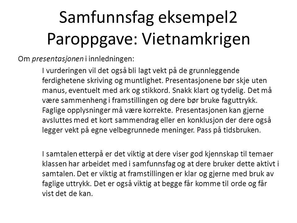 Samfunnsfag eksempel2 Paroppgave: Vietnamkrigen Om presentasjonen i innledningen: I vurderingen vil det også bli lagt vekt på de grunnleggende ferdigh