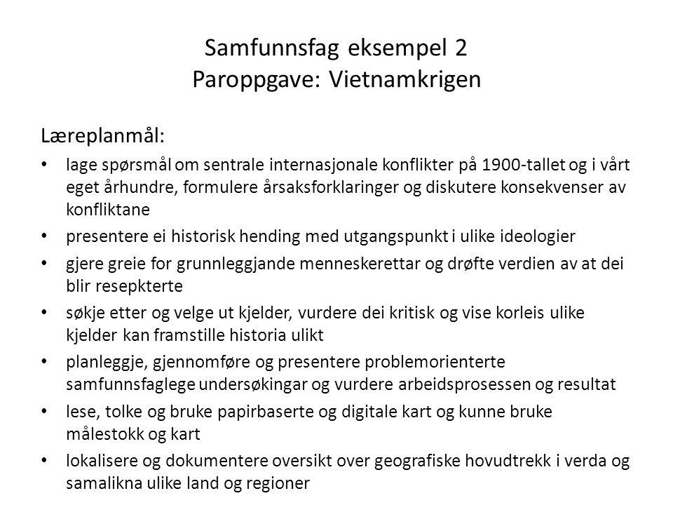 Samfunnsfag eksempel 2 Paroppgave: Vietnamkrigen Læreplanmål: • lage spørsmål om sentrale internasjonale konflikter på 1900-tallet og i vårt eget århu