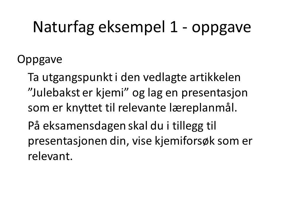 """Naturfag eksempel 1 - oppgave Oppgave Ta utgangspunkt i den vedlagte artikkelen """"Julebakst er kjemi"""" og lag en presentasjon som er knyttet til relevan"""