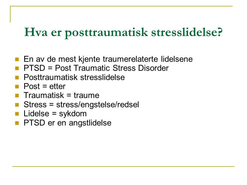 Hva er posttraumatisk stresslidelse?  En av de mest kjente traumerelaterte lidelsene  PTSD = Post Traumatic Stress Disorder  Posttraumatisk stressl