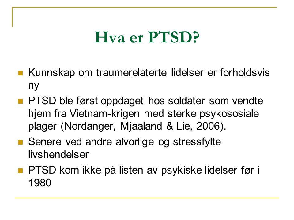 Hva er PTSD?  Kunnskap om traumerelaterte lidelser er forholdsvis ny  PTSD ble først oppdaget hos soldater som vendte hjem fra Vietnam-krigen med st