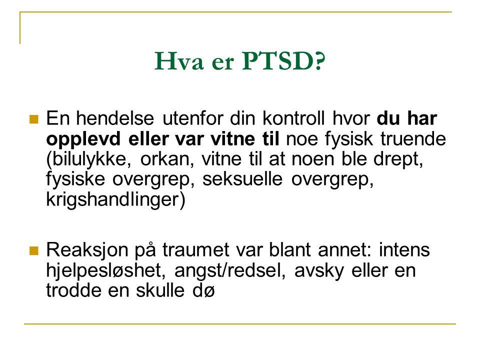 Hva er PTSD?  En hendelse utenfor din kontroll hvor du har opplevd eller var vitne til noe fysisk truende (bilulykke, orkan, vitne til at noen ble dr