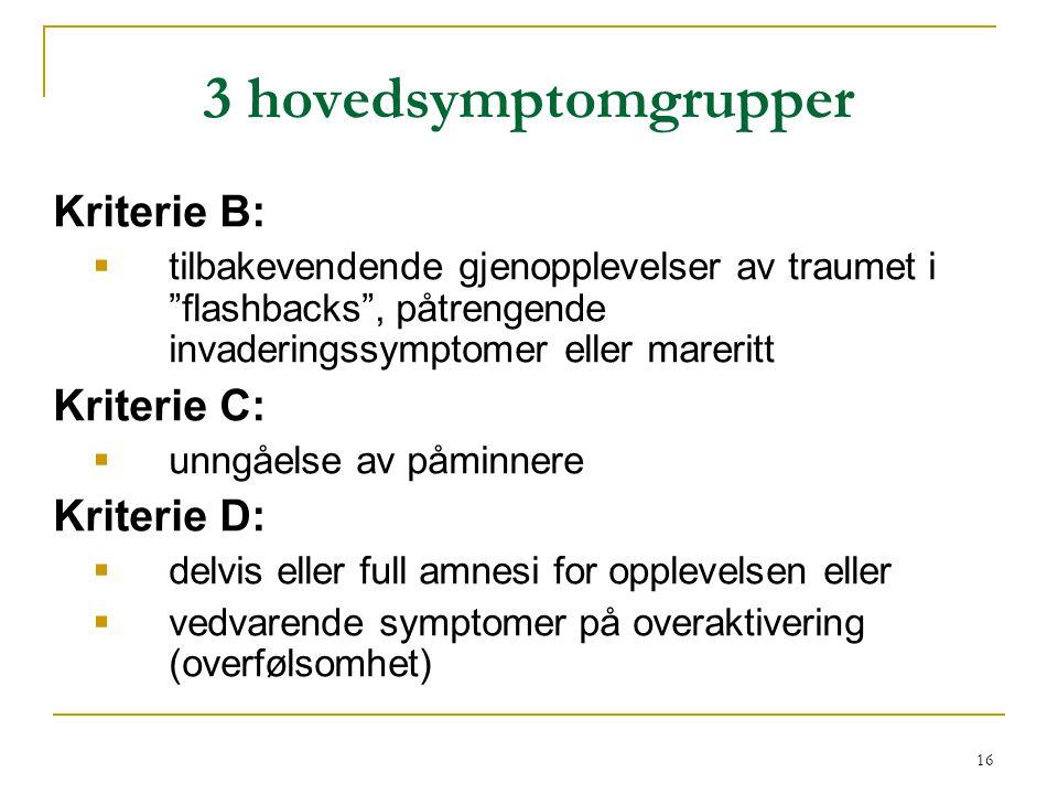 """16 3 hovedsymptomgrupper Kriterie B:  tilbakevendende gjenopplevelser av traumet i """"flashbacks"""", påtrengende invaderingssymptomer eller mareritt Krit"""