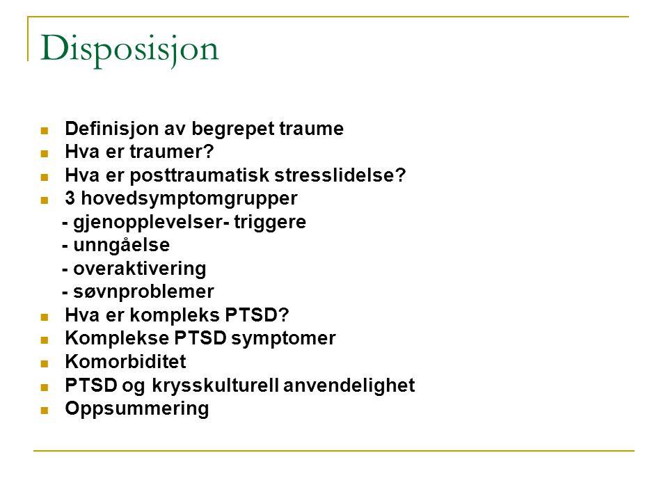 Disposisjon  Definisjon av begrepet traume  Hva er traumer?  Hva er posttraumatisk stresslidelse?  3 hovedsymptomgrupper - gjenopplevelser- trigge