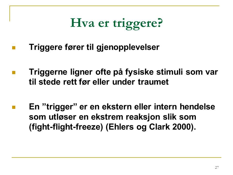 27 Hva er triggere?  Triggere fører til gjenopplevelser  Triggerne ligner ofte på fysiske stimuli som var til stede rett før eller under traumet  E