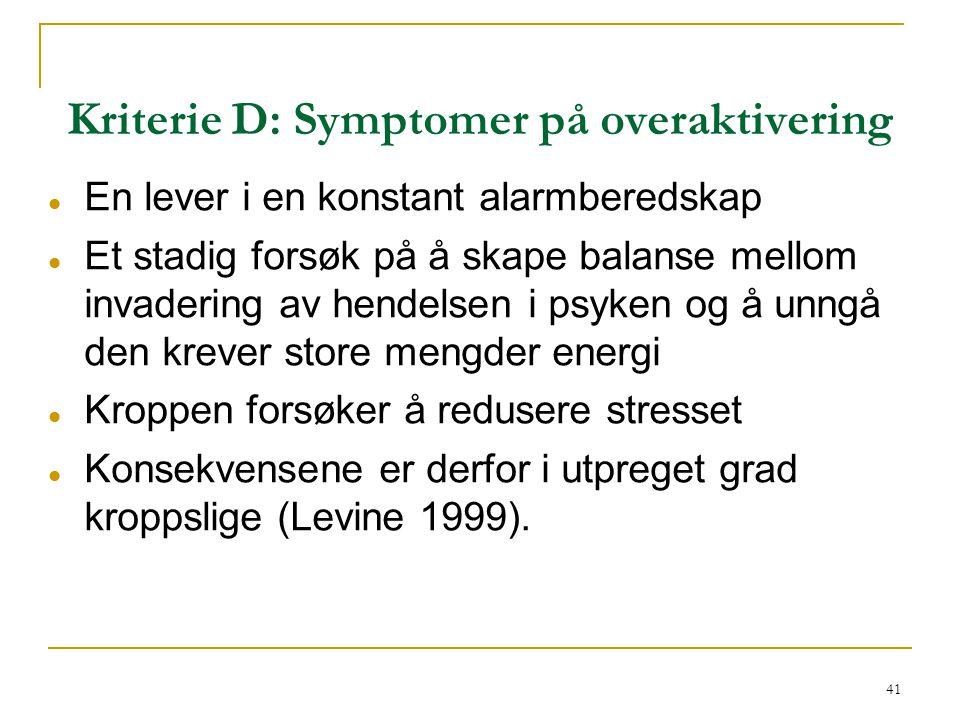41 Kriterie D: Symptomer på overaktivering  En lever i en konstant alarmberedskap  Et stadig forsøk på å skape balanse mellom invadering av hendelse
