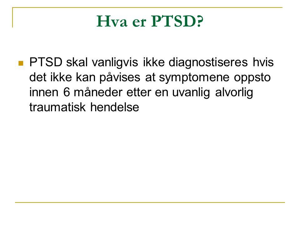Hva er PTSD?  PTSD skal vanligvis ikke diagnostiseres hvis det ikke kan påvises at symptomene oppsto innen 6 måneder etter en uvanlig alvorlig trauma