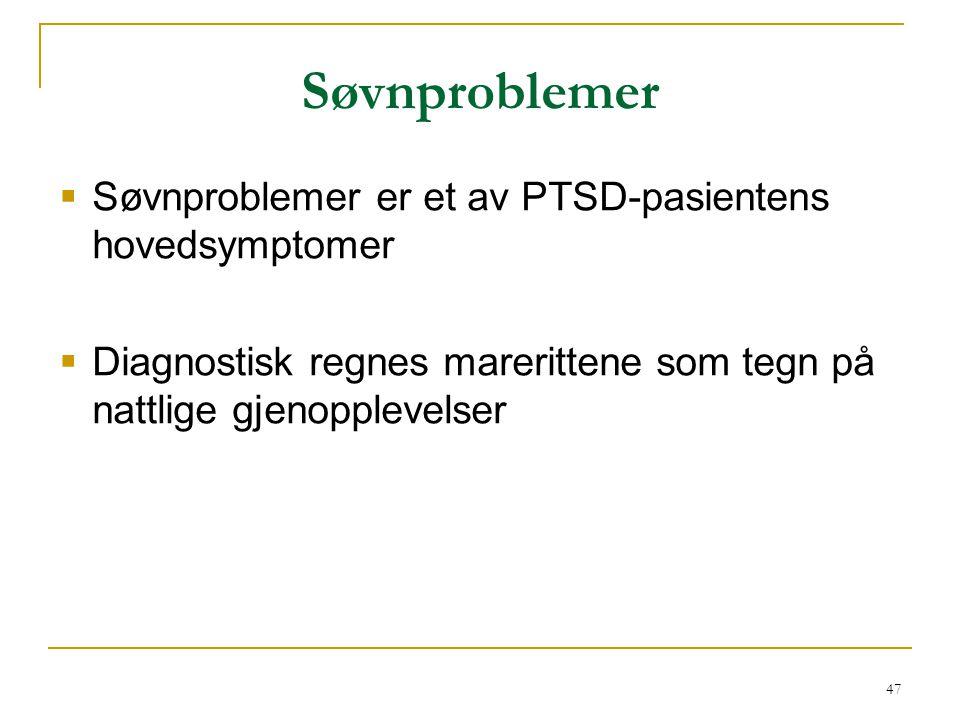 47 Søvnproblemer  Søvnproblemer er et av PTSD-pasientens hovedsymptomer  Diagnostisk regnes marerittene som tegn på nattlige gjenopplevelser