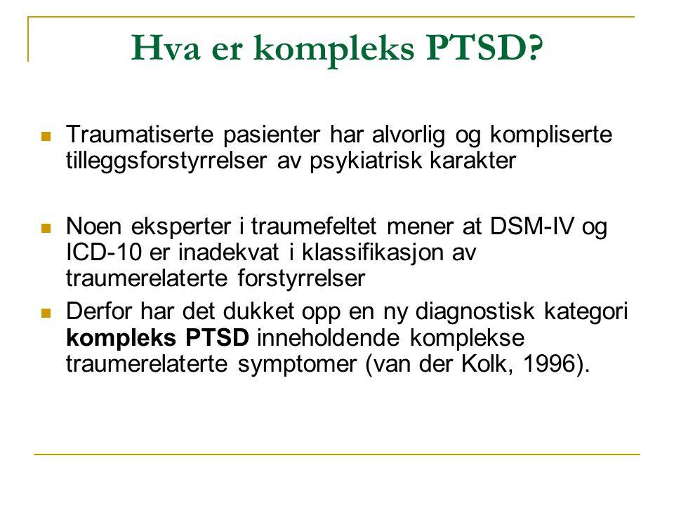 Hva er kompleks PTSD?  Traumatiserte pasienter har alvorlig og kompliserte tilleggsforstyrrelser av psykiatrisk karakter  Noen eksperter i traumefel