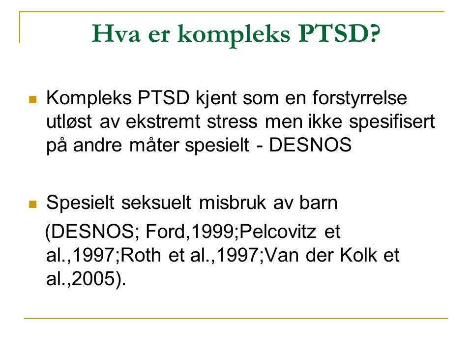 Hva er kompleks PTSD?  Kompleks PTSD kjent som en forstyrrelse utløst av ekstremt stress men ikke spesifisert på andre måter spesielt - DESNOS  Spes