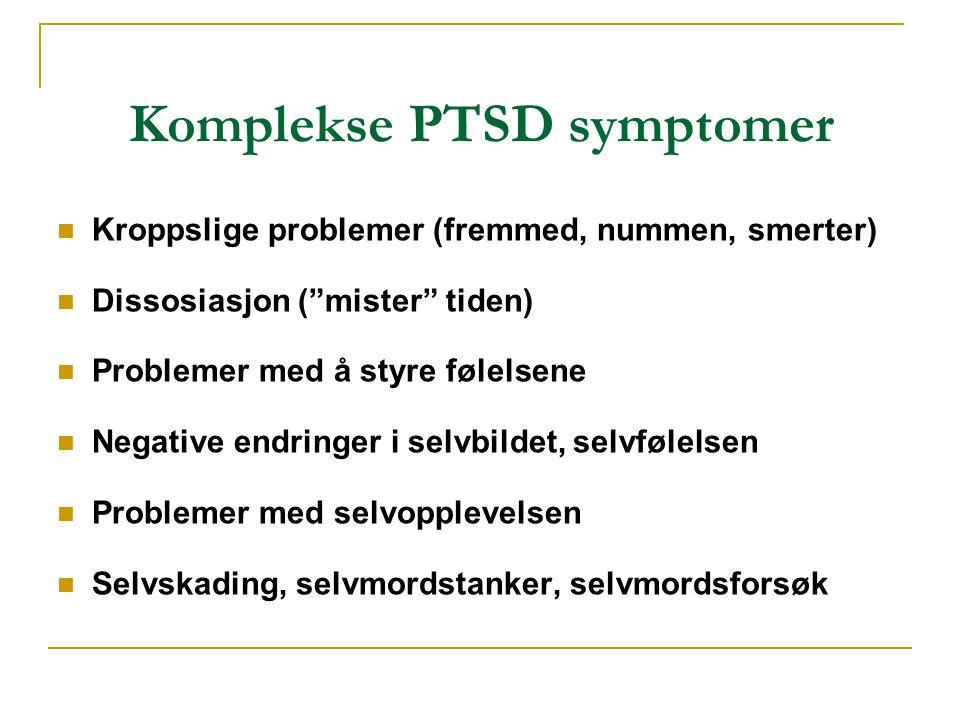 """Komplekse PTSD symptomer  Kroppslige problemer (fremmed, nummen, smerter)  Dissosiasjon (""""mister"""" tiden)  Problemer med å styre følelsene  Negativ"""