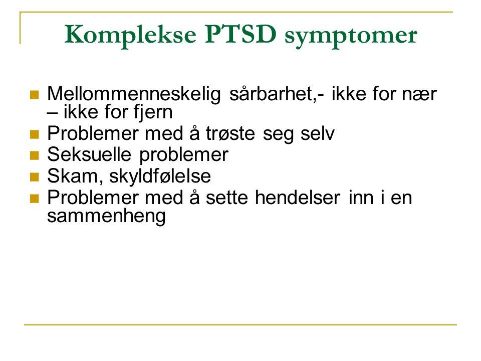 Komplekse PTSD symptomer  Mellommenneskelig sårbarhet,- ikke for nær – ikke for fjern  Problemer med å trøste seg selv  Seksuelle problemer  Skam,