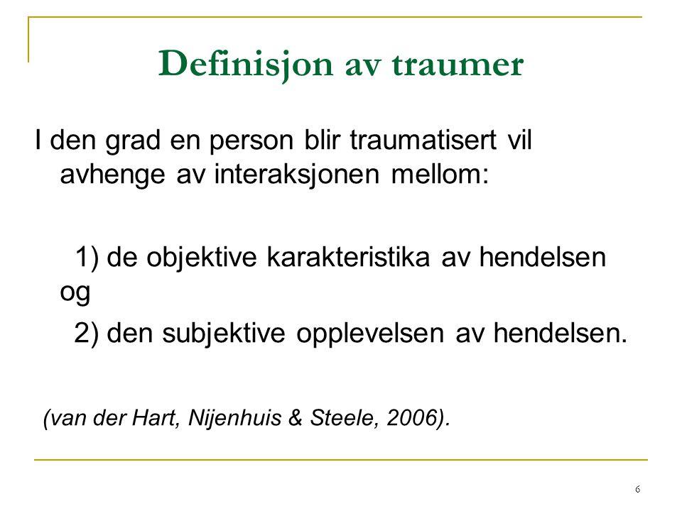 6 Definisjon av traumer I den grad en person blir traumatisert vil avhenge av interaksjonen mellom: 1) de objektive karakteristika av hendelsen og 2)