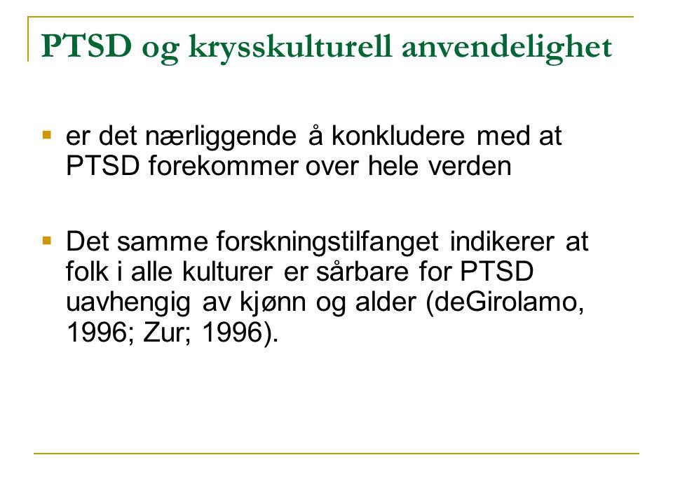 PTSD og krysskulturell anvendelighet  er det nærliggende å konkludere med at PTSD forekommer over hele verden  Det samme forskningstilfanget indiker