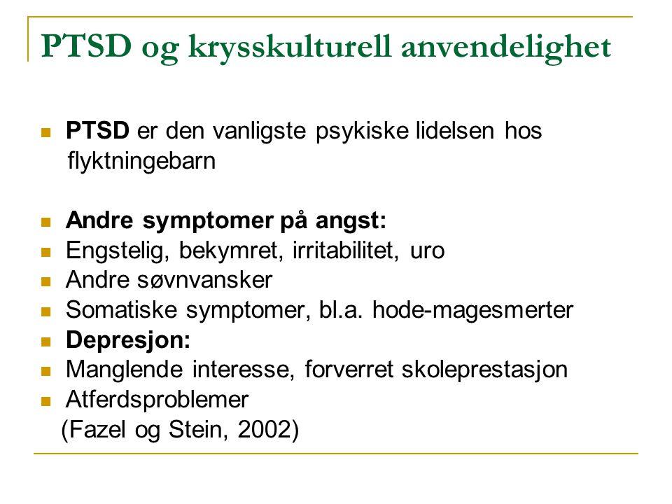PTSD og krysskulturell anvendelighet  PTSD er den vanligste psykiske lidelsen hos flyktningebarn  Andre symptomer på angst:  Engstelig, bekymret, i