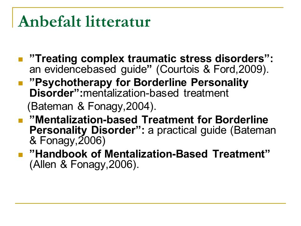 "Anbefalt litteratur  ""Treating complex traumatic stress disorders"": an evidencebased guide"" (Courtois & Ford,2009).  ""Psychotherapy for Borderline P"