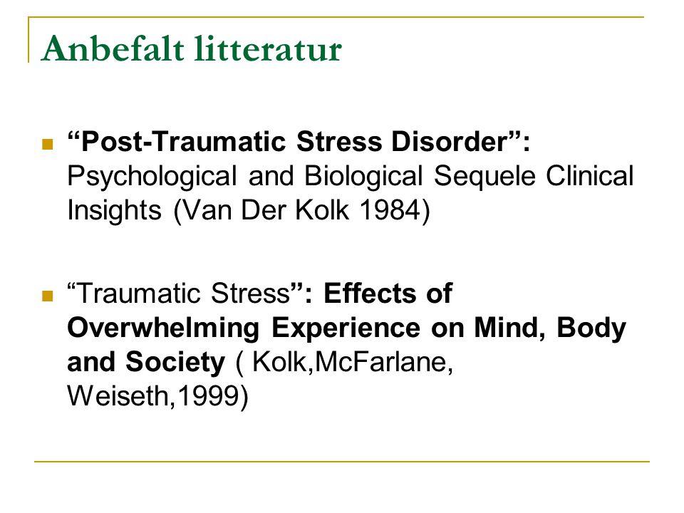 "Anbefalt litteratur  ""Post-Traumatic Stress Disorder"": Psychological and Biological Sequele Clinical Insights (Van Der Kolk 1984)  ""Traumatic Stress"