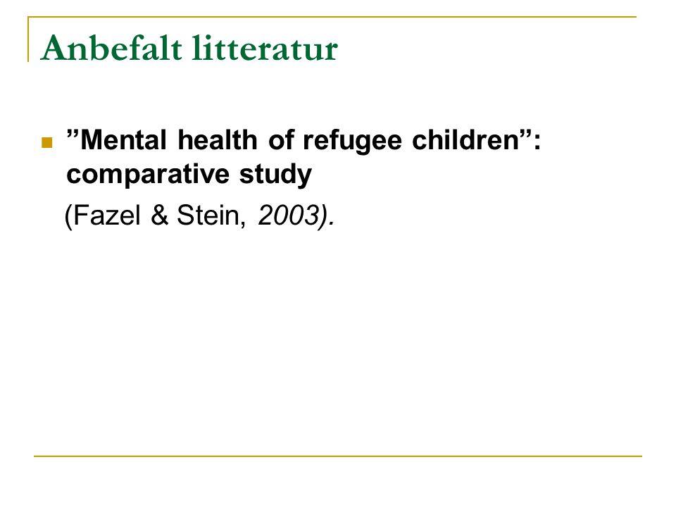 "Anbefalt litteratur  ""Mental health of refugee children"": comparative study (Fazel & Stein, 2003)."