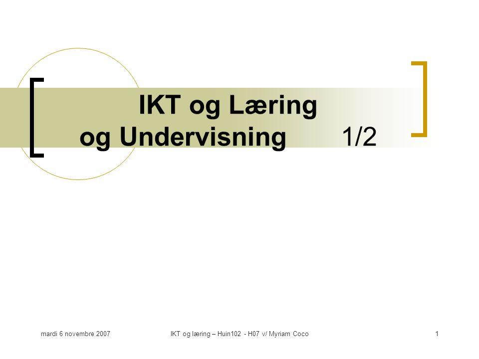 mardi 6 novembre 2007IKT og læring – Huin102 - H07 v/ Myriam Coco1 IKT og Læring og Undervisning 1/2
