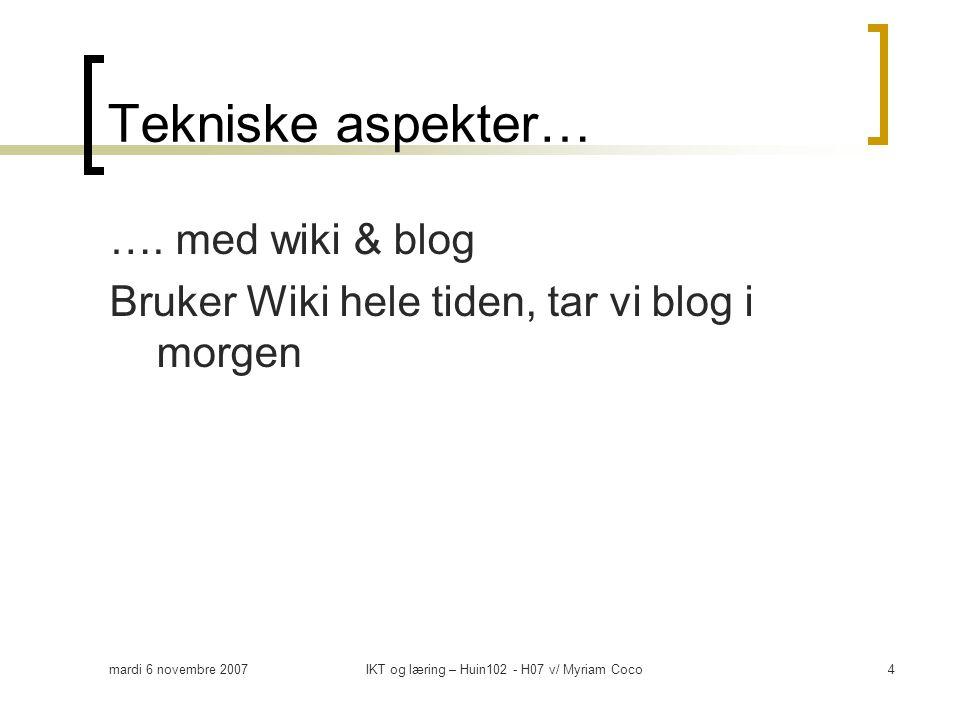 mardi 6 novembre 2007IKT og læring – Huin102 - H07 v/ Myriam Coco4 Tekniske aspekter… ….