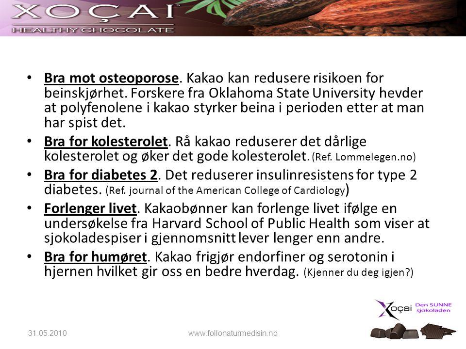 • Bra mot osteoporose. Kakao kan redusere risikoen for beinskjørhet. Forskere fra Oklahoma State University hevder at polyfenolene i kakao styrker bei