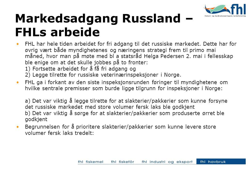 •FHL har hele tiden arbeidet for fri adgang til det russiske markedet. Dette har for øvrig vært både myndighetenes og næringens strategi frem til prim