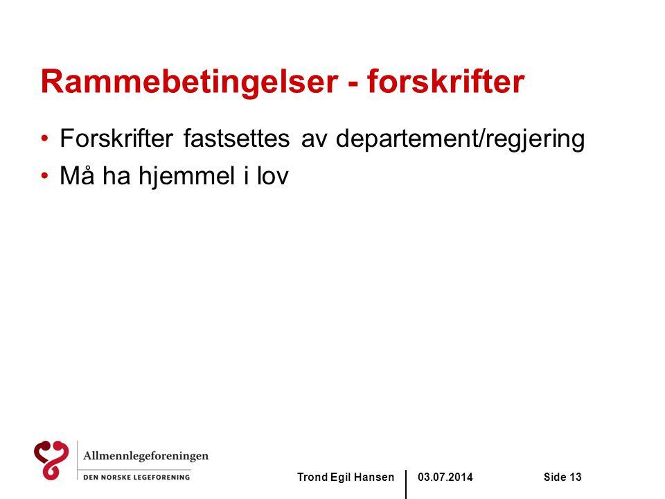 03.07.2014Trond Egil HansenSide 13 Rammebetingelser - forskrifter •Forskrifter fastsettes av departement/regjering •Må ha hjemmel i lov