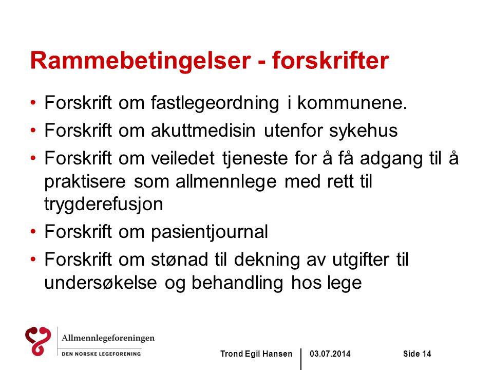 03.07.2014Trond Egil HansenSide 14 Rammebetingelser - forskrifter •Forskrift om fastlegeordning i kommunene. •Forskrift om akuttmedisin utenfor sykehu