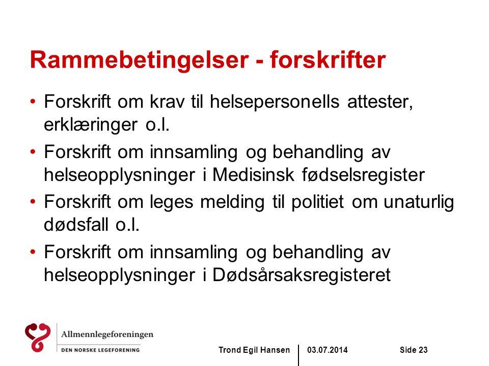 03.07.2014Trond Egil HansenSide 23 Rammebetingelser - forskrifter •Forskrift om krav til helsepersonells attester, erklæringer o.l. •Forskrift om inns