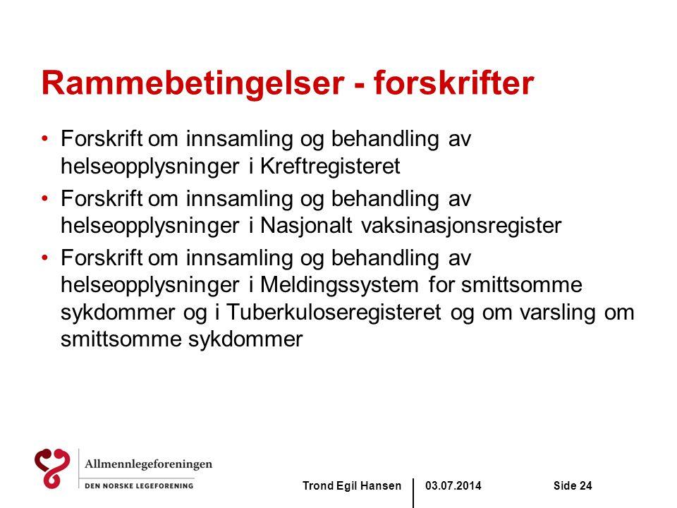 03.07.2014Trond Egil HansenSide 24 Rammebetingelser - forskrifter •Forskrift om innsamling og behandling av helseopplysninger i Kreftregisteret •Forsk