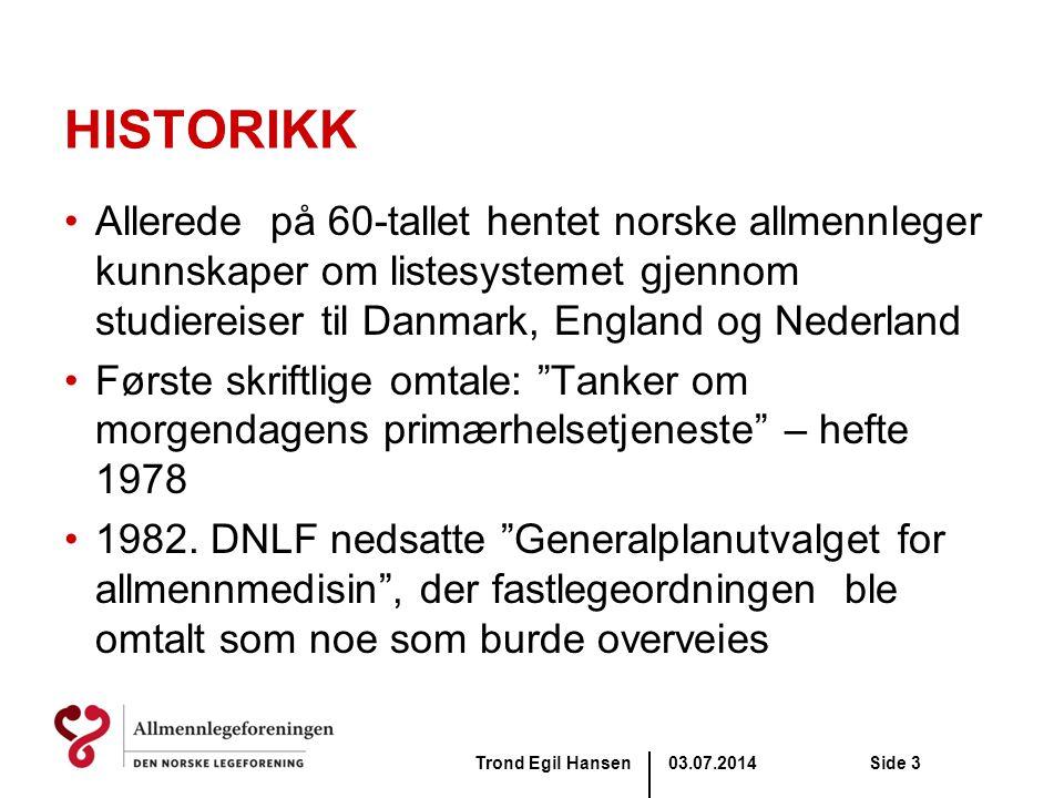 03.07.2014Trond Egil HansenSide 4 HISTORIKK •1988: Både APLF (nåværende AF) og OLL (nåværende LSA) programfestet at modell for nærmere tilknytning mellom lege og pasient burde utprøves.