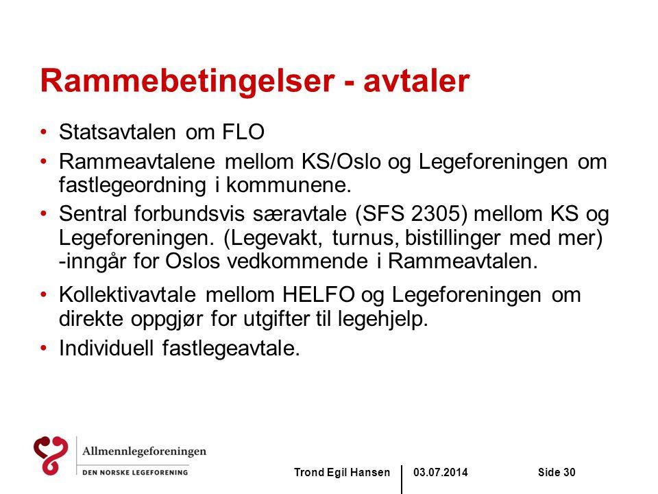 03.07.2014Trond Egil HansenSide 30 Rammebetingelser - avtaler •Statsavtalen om FLO •Rammeavtalene mellom KS/Oslo og Legeforeningen om fastlegeordning