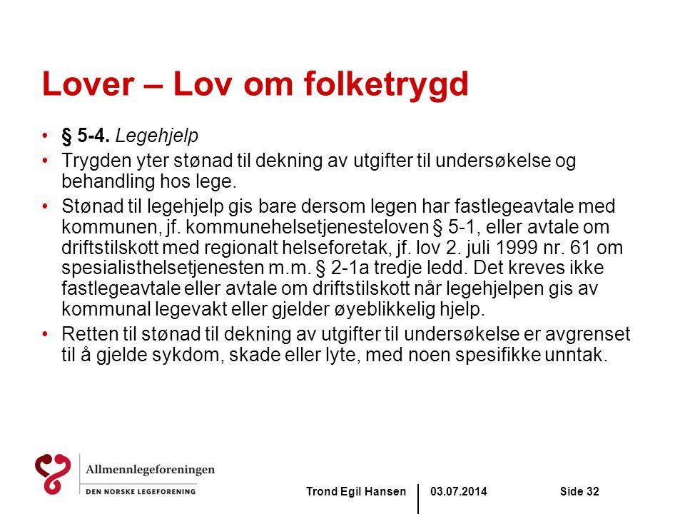 03.07.2014Trond Egil HansenSide 32 Lover – Lov om folketrygd •§ 5-4. Legehjelp •Trygden yter stønad til dekning av utgifter til undersøkelse og behand