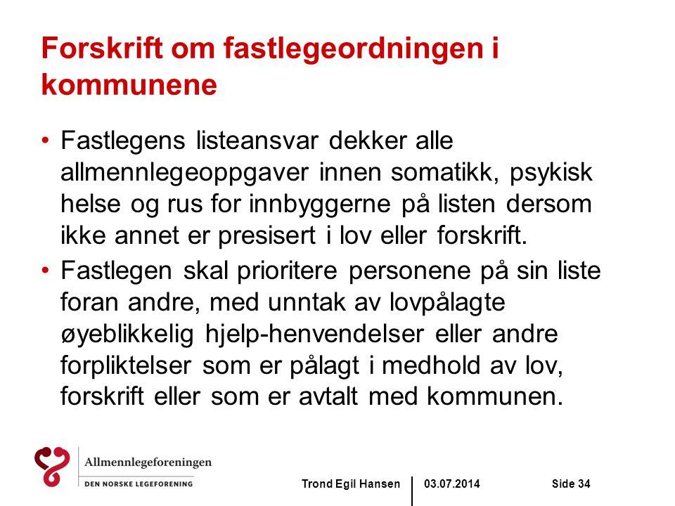 03.07.2014Trond Egil HansenSide 34 Forskrift om fastlegeordningen i kommunene •Fastlegens listeansvar dekker alle allmennlegeoppgaver innen somatikk,