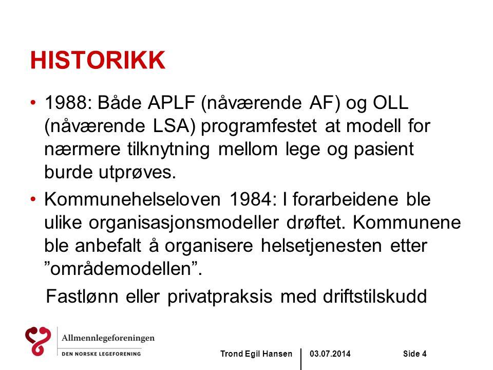 03.07.2014Trond Egil HansenSide 4 HISTORIKK •1988: Både APLF (nåværende AF) og OLL (nåværende LSA) programfestet at modell for nærmere tilknytning mel