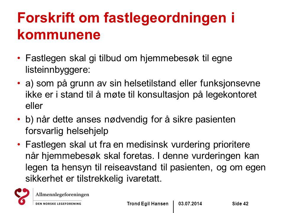 Forskrift om fastlegeordningen i kommunene •Fastlegen skal gi tilbud om hjemmebesøk til egne listeinnbyggere: •a) som på grunn av sin helsetilstand el