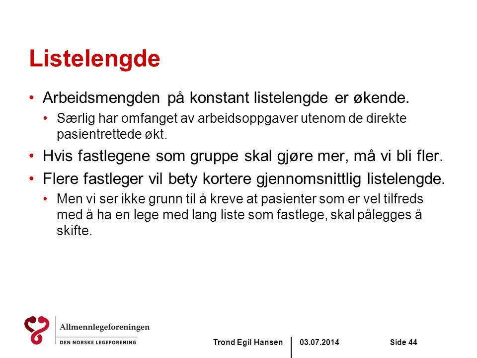 03.07.2014Trond Egil HansenSide 44 Listelengde •Arbeidsmengden på konstant listelengde er økende. •Særlig har omfanget av arbeidsoppgaver utenom de di